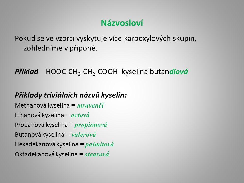 Názvosloví Pokud se ve vzorci vyskytuje více karboxylových skupin, zohledníme v příponě. Příklad HOOC-CH 2 -CH 2 -COOH kyselina butandiová Příklady tr