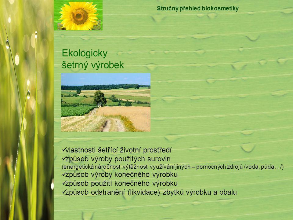 Stručný přehled biokosmetiky Ekologicky šetrný výrobek vlastnosti šetřící životní prostředí způsob výroby použitých surovin (energetická náročnost, vý