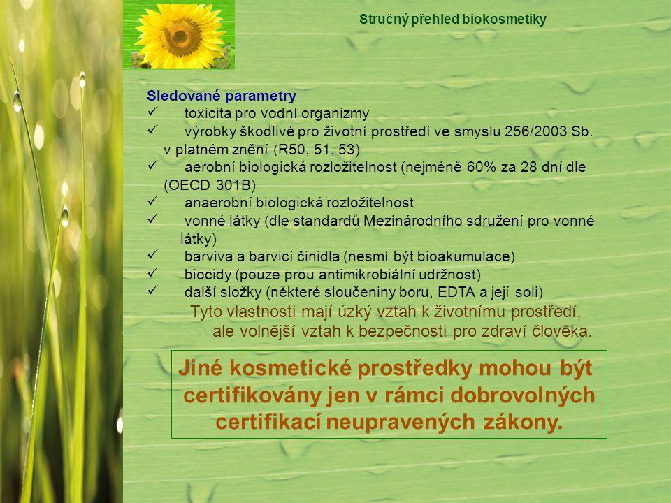 Stručný přehled biokosmetiky Sledované parametry toxicita pro vodní organizmy výrobky škodlivé pro životní prostředí ve smyslu 256/2003 Sb. v platném