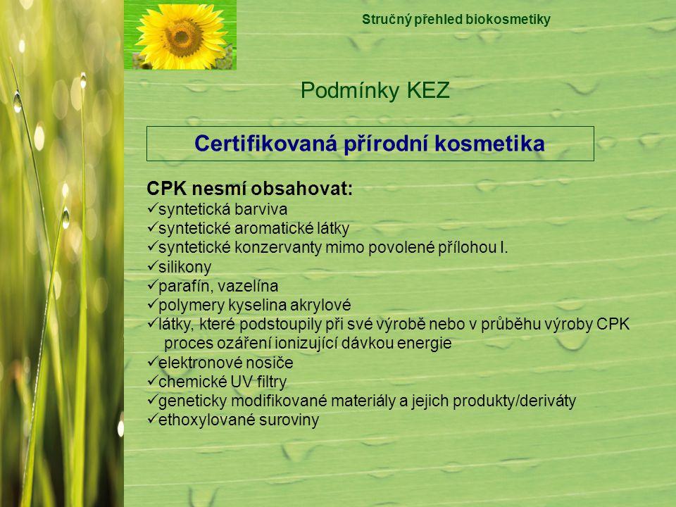 Stručný přehled biokosmetiky Podmínky KEZ Certifikovaná přírodní kosmetika CPK nesmí obsahovat: syntetická barviva syntetické aromatické látky synteti
