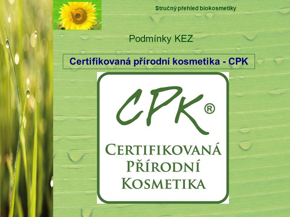 Stručný přehled biokosmetiky Podmínky KEZ Certifikovaná přírodní kosmetika - CPK
