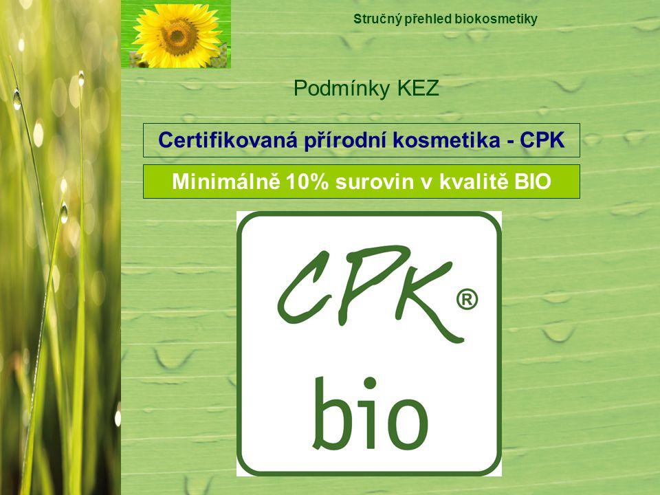 Stručný přehled biokosmetiky Podmínky KEZ Certifikovaná přírodní kosmetika - CPK Minimálně 10% surovin v kvalitě BIO