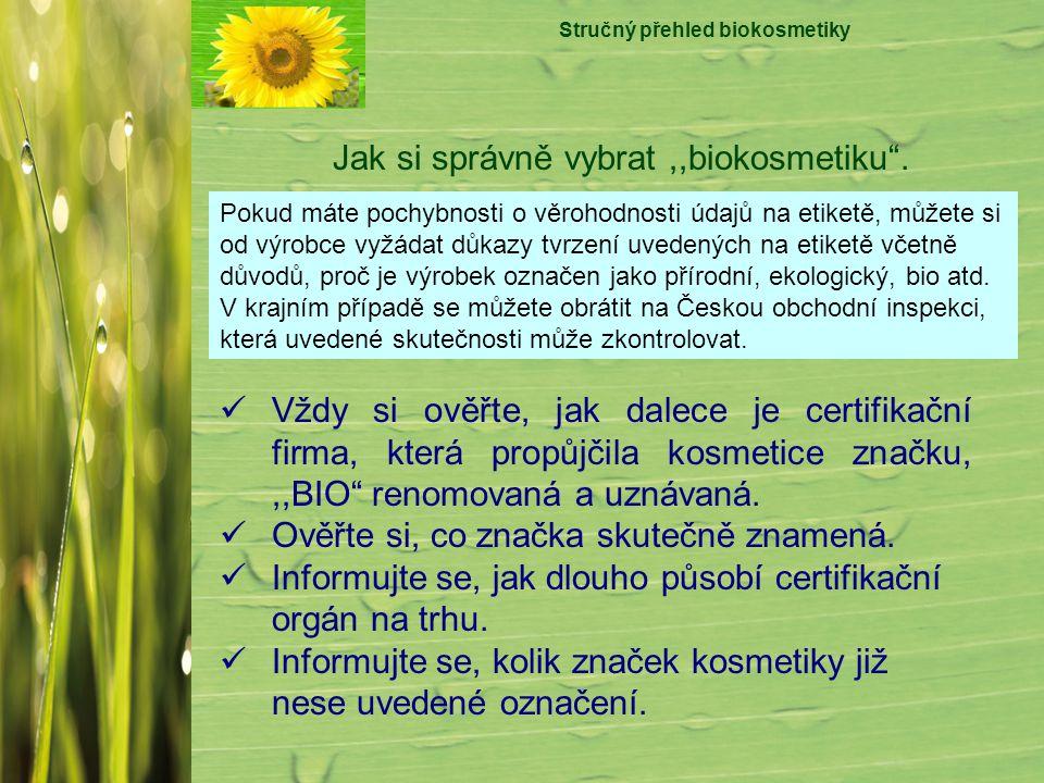 """Stručný přehled biokosmetiky Vždy si ověřte, jak dalece je certifikační firma, která propůjčila kosmetice značku,,,BIO"""" renomovaná a uznávaná. Ověřte"""