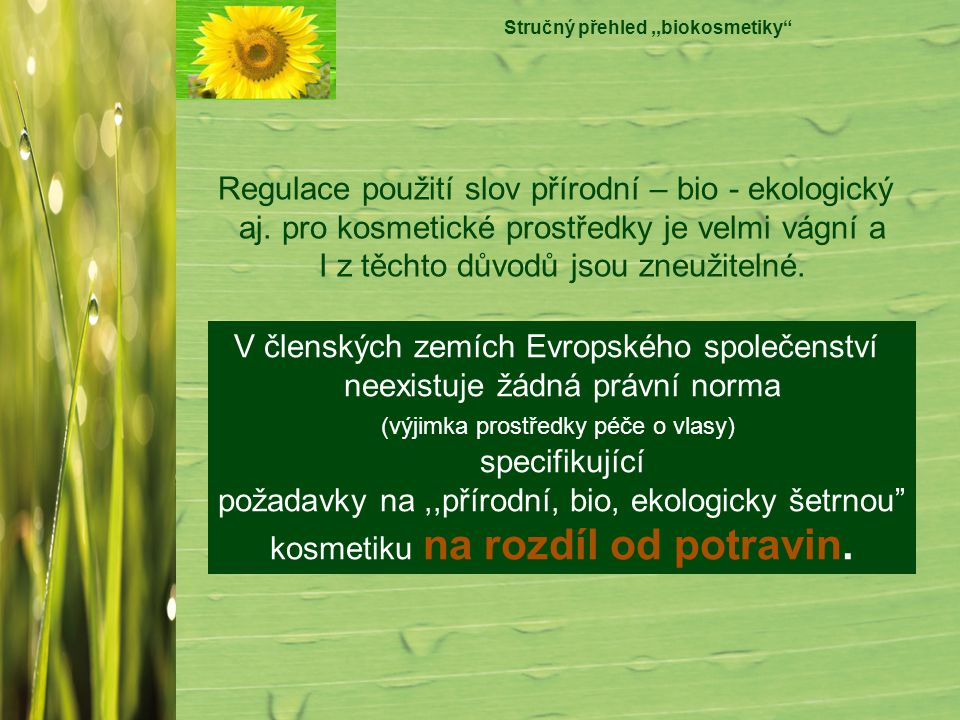 """Stručný přehled,,biokosmetiky"""" Regulace použití slov přírodní – bio - ekologický aj. pro kosmetické prostředky je velmi vágní a I z těchto důvodů jsou"""