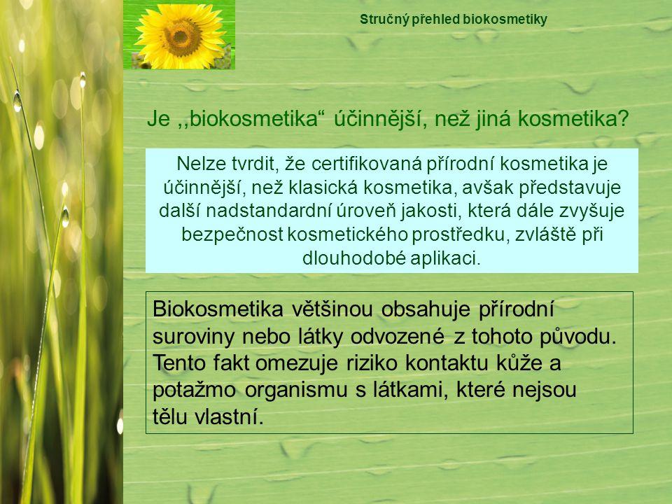 Stručný přehled biokosmetiky Biokosmetika většinou obsahuje přírodní suroviny nebo látky odvozené z tohoto původu. Tento fakt omezuje riziko kontaktu