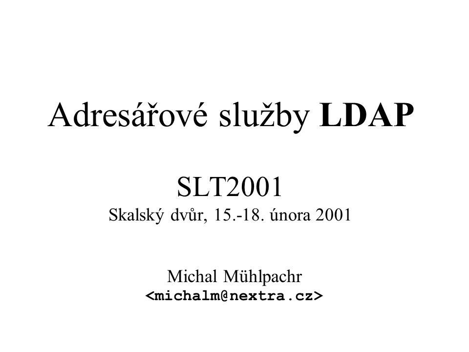 32 OpenLDAP 2.0.x LDAPv2 a LDAPv3, IPv4 a IPv6 Simple Authentication and Security Layer Cyrus SASL - DIGEST-MD5, EXTERNAL a GSSAPI Access control (statický, dynamický) Internacionalizace: Unicode a jazykové tagy Různé DB backendy: LDBM (BerkleyDB, GDBM), shell, simple passwd file, více databází současně, … Generické API pro moduly (SQL, …) Threads Replikace