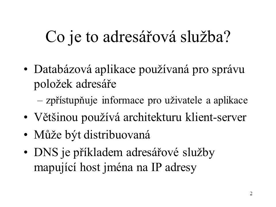2 Co je to adresářová služba? Databázová aplikace používaná pro správu položek adresáře –zpřístupňuje informace pro uživatele a aplikace Většinou použ