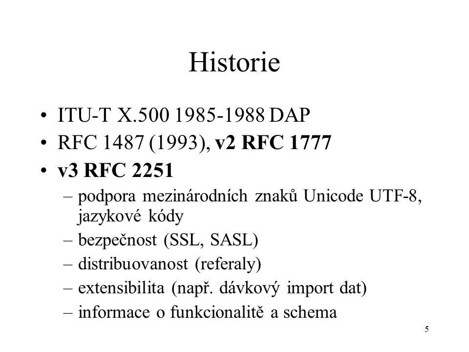 5 Historie ITU-T X.500 1985-1988 DAP RFC 1487 (1993), v2 RFC 1777 v3 RFC 2251 –podpora mezinárodních znaků Unicode UTF-8, jazykové kódy –bezpečnost (S