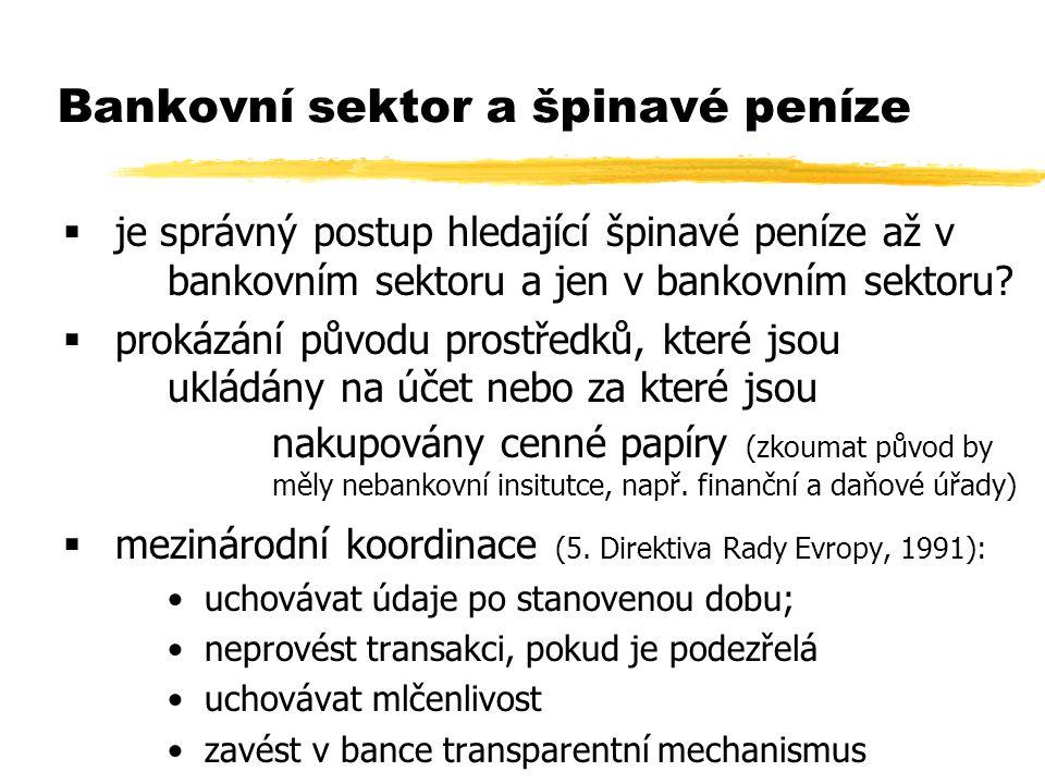 Bankovní sektor a špinavé peníze  je správný postup hledající špinavé peníze až v bankovním sektoru a jen v bankovním sektoru?  prokázání původu pro