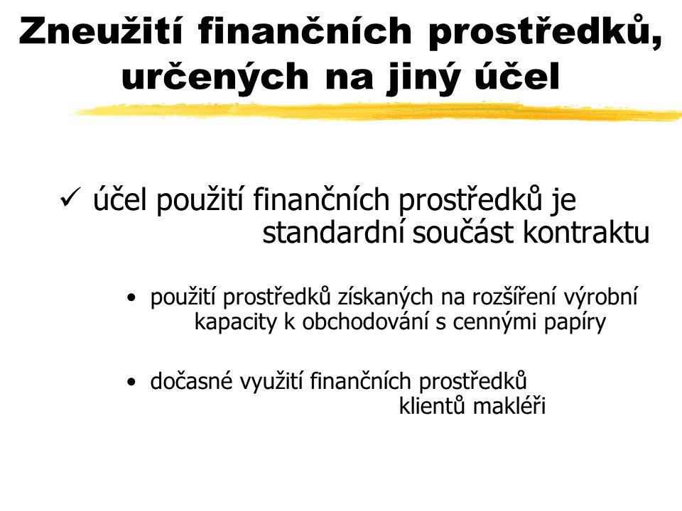 Zneužití finančních prostředků, určených na jiný účel ü účel použití finančních prostředků je standardní součást kontraktu použití prostředků získaných na rozšíření výrobní kapacity k obchodování s cennými papíry dočasné využití finančních prostředků klientů makléři