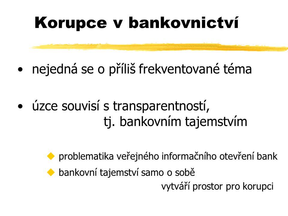 Korupce v bankovnictví nejedná se o příliš frekventované téma úzce souvisí s transparentností, tj. bankovním tajemstvím u problematika veřejného infor
