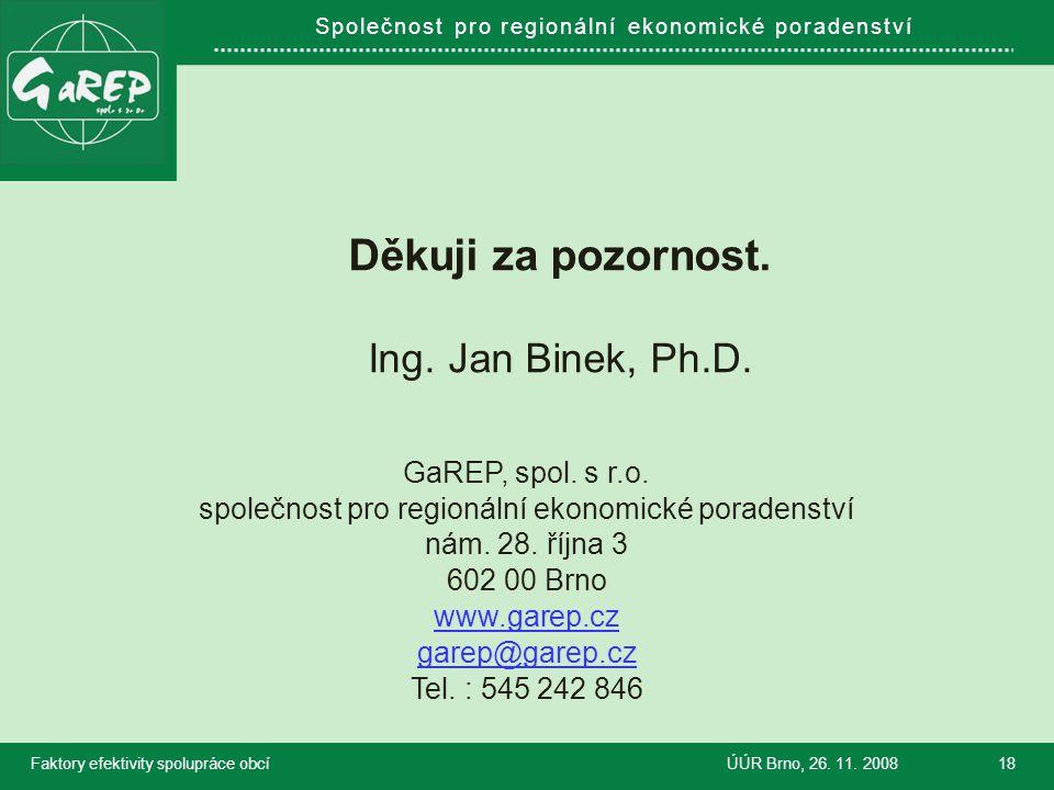 Společnost pro regionální ekonomické poradenství Faktory efektivity spolupráce obcíÚÚR Brno, 26. 11. 200818 Děkuji za pozornost. Ing. Jan Binek, Ph.D.