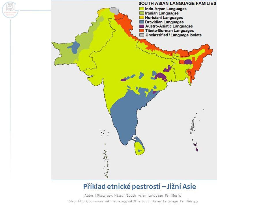 Příklad etnické pestrosti – Jižní Asie Autor: Kitkatcrazy, Název: /South_Asian_Language_Families.jp Zdroj: http://commons.wikimedia.org/wiki/File:Sout