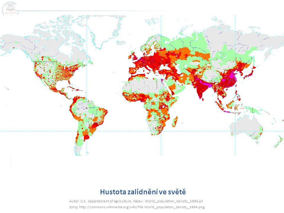 Hustota zalidnění ve světě Autor: U.S. departement of agriculture, Název: World_population_density_1994.pn Zdroj: http://commons.wikimedia.org/wiki/Fi