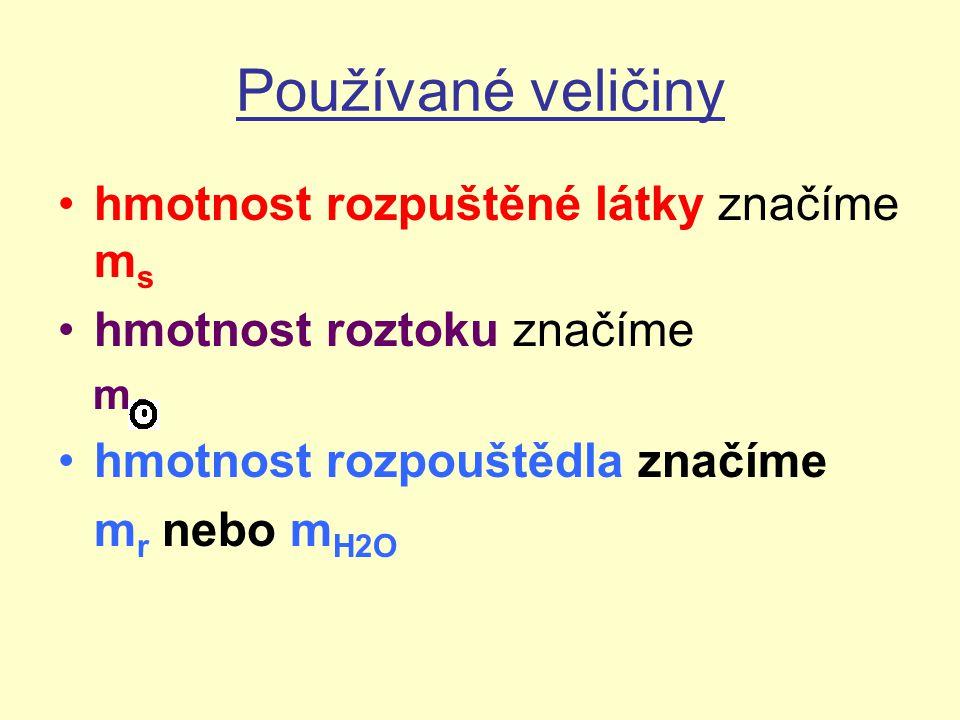 Používané veličiny hmotnost rozpuštěné látky značíme m s hmotnost roztoku značíme m ʘ hmotnost rozpouštědla značíme m r nebo m H2O
