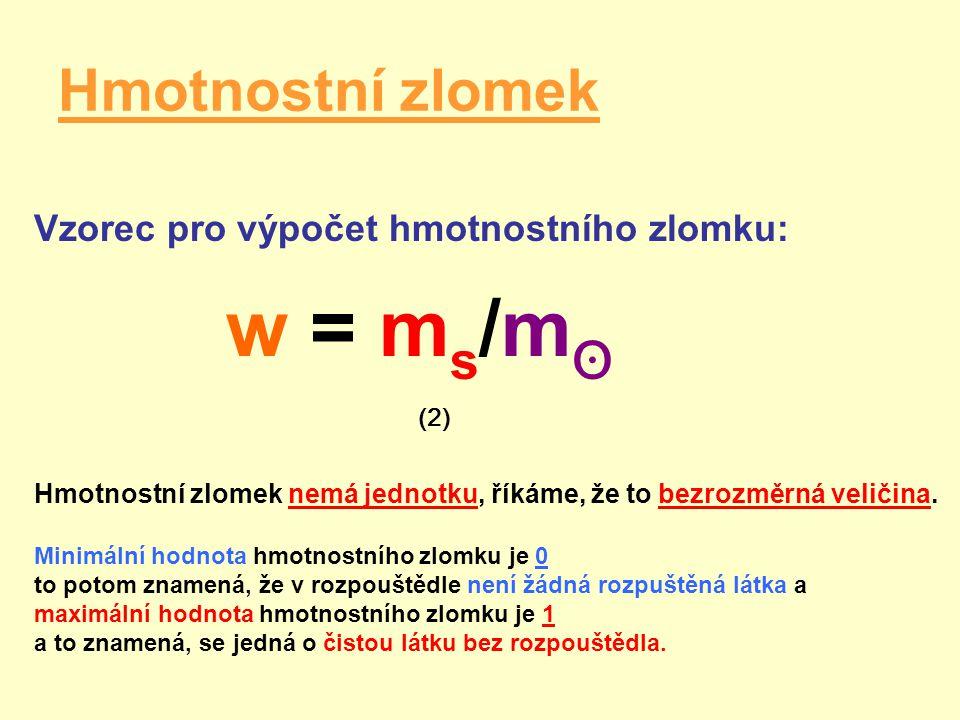 Hmotnostní zlomek Vzorec pro výpočet hmotnostního zlomku: w = m s /m ʘ (2) Hmotnostní zlomek nemá jednotku, říkáme, že to bezrozměrná veličina. Minimá