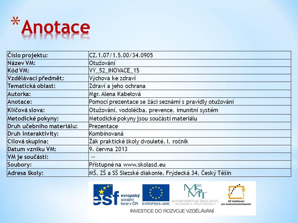 Číslo projektu:CZ.1.07/1.5.00/34.0905 Název VM:Otužování Kód VM:VY_52_INOVACE_15 Vzdělávací předmět:Výchova ke zdraví Tematická oblast:Zdraví a jeho o