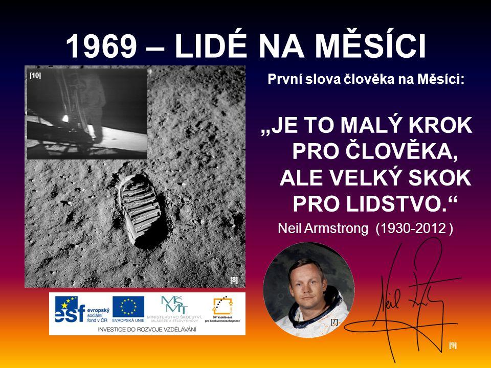 """První slova člověka na Měsíci: """"JE TO MALÝ KROK PRO ČLOVĚKA, ALE VELKÝ SKOK PRO LIDSTVO. Neil Armstrong (1930-2012 ) [8][8] [9][9] [10] [7][7]"""