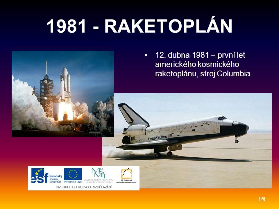 1981 - RAKETOPLÁN 12.dubna 1981 – první let amerického kosmického raketoplánu, stroj Columbia.