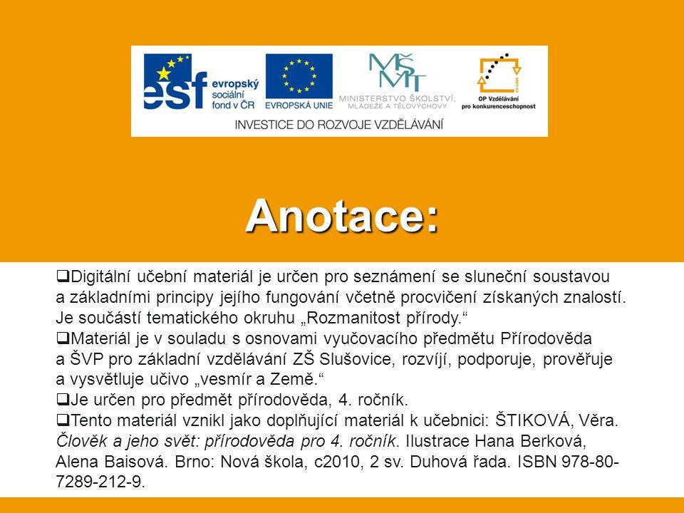 Anotace:  Digitální učební materiál je určen pro seznámení se sluneční soustavou a základními principy jejího fungování včetně procvičení získaných znalostí.