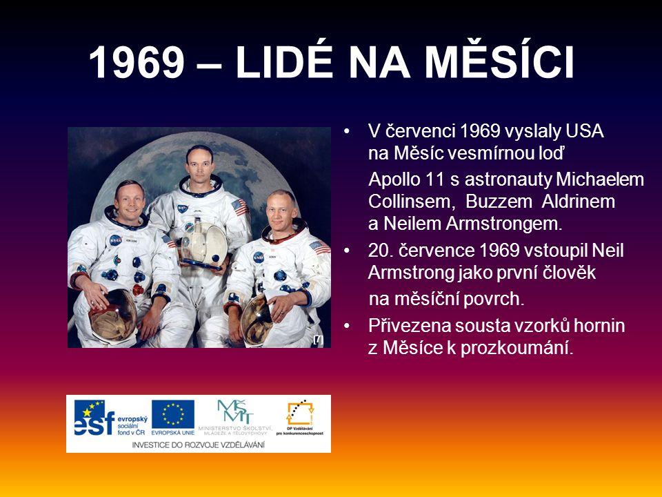 1969 – LIDÉ NA MĚSÍCI V červenci 1969 vyslaly USA na Měsíc vesmírnou loď Apollo 11 s astronauty Michaelem Collinsem, Buzzem Aldrinem a Neilem Armstrongem.