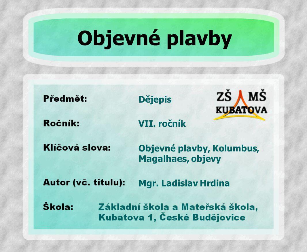 Dějepis Objevné plavby, Kolumbus, Magalhaes, objevy VII. ročník Mgr. Ladislav Hrdina Objevné plavby