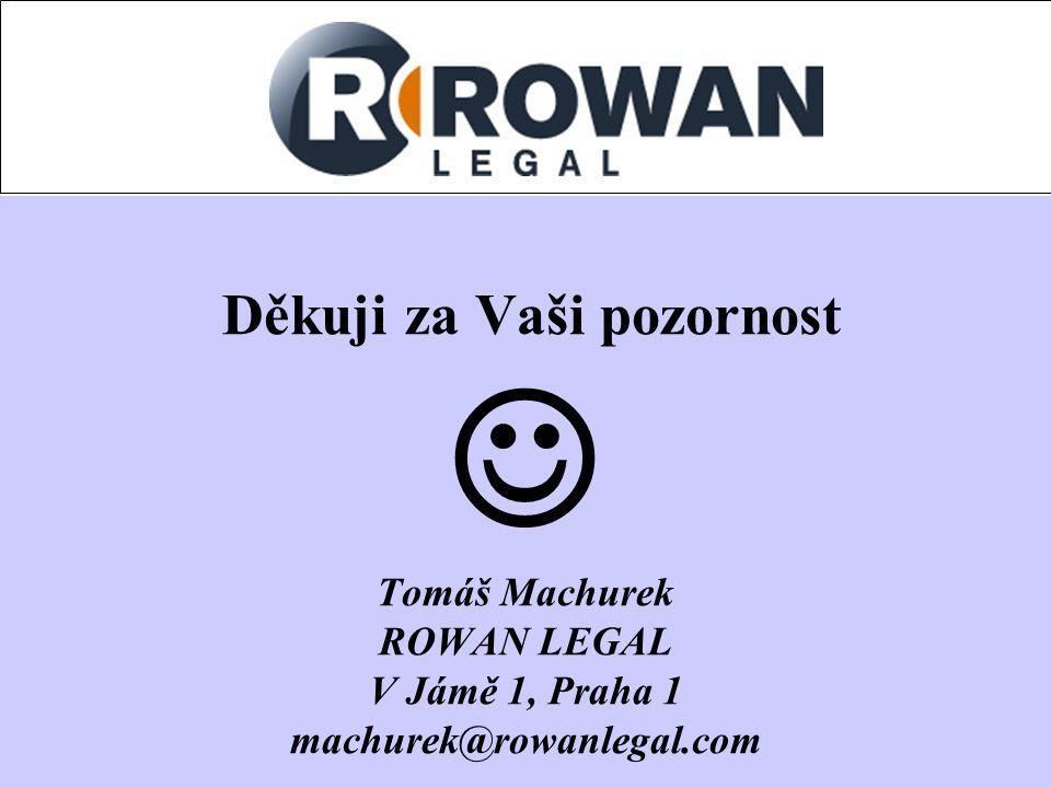 Děkuji za Vaši pozornost Tomáš Machurek ROWAN LEGAL V Jámě 1, Praha 1 machurek@rowanlegal.com