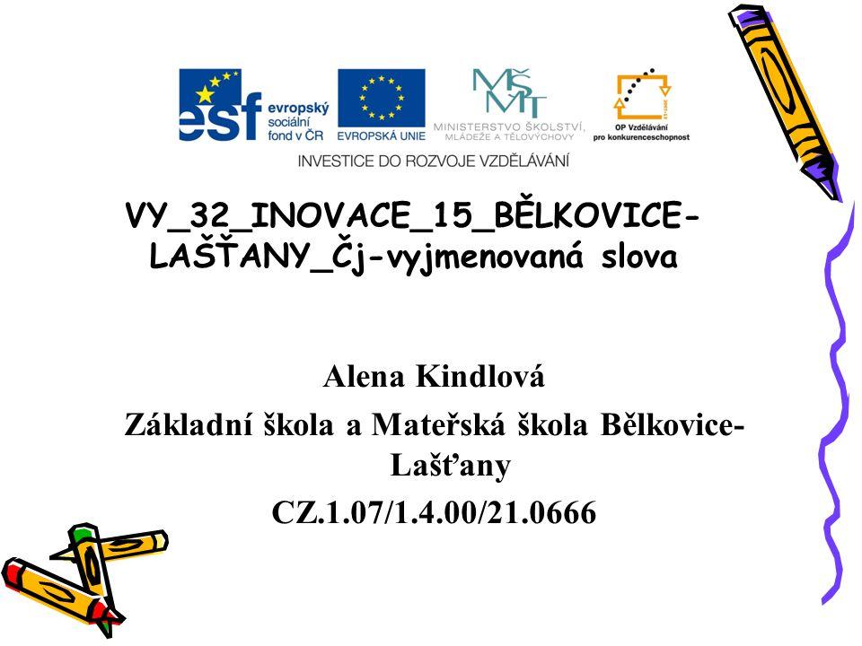 VY_32_INOVACE_15_BĚLKOVICE- LAŠŤANY_Čj-vyjmenovaná slova Alena Kindlová Základní škola a Mateřská škola Bělkovice- Lašťany CZ.1.07/1.4.00/21.0666