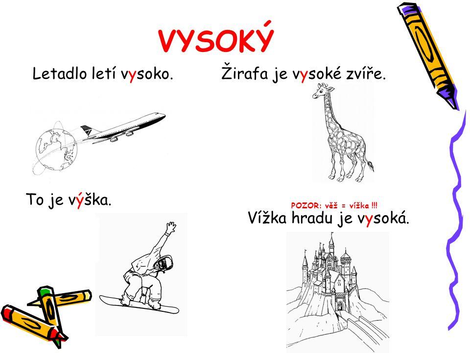 VYSOKÝ Letadlo letí vysoko.Žirafa je vysoké zvíře. To je výška. Vížka hradu je vysoká. POZOR: věž = vížka !!!