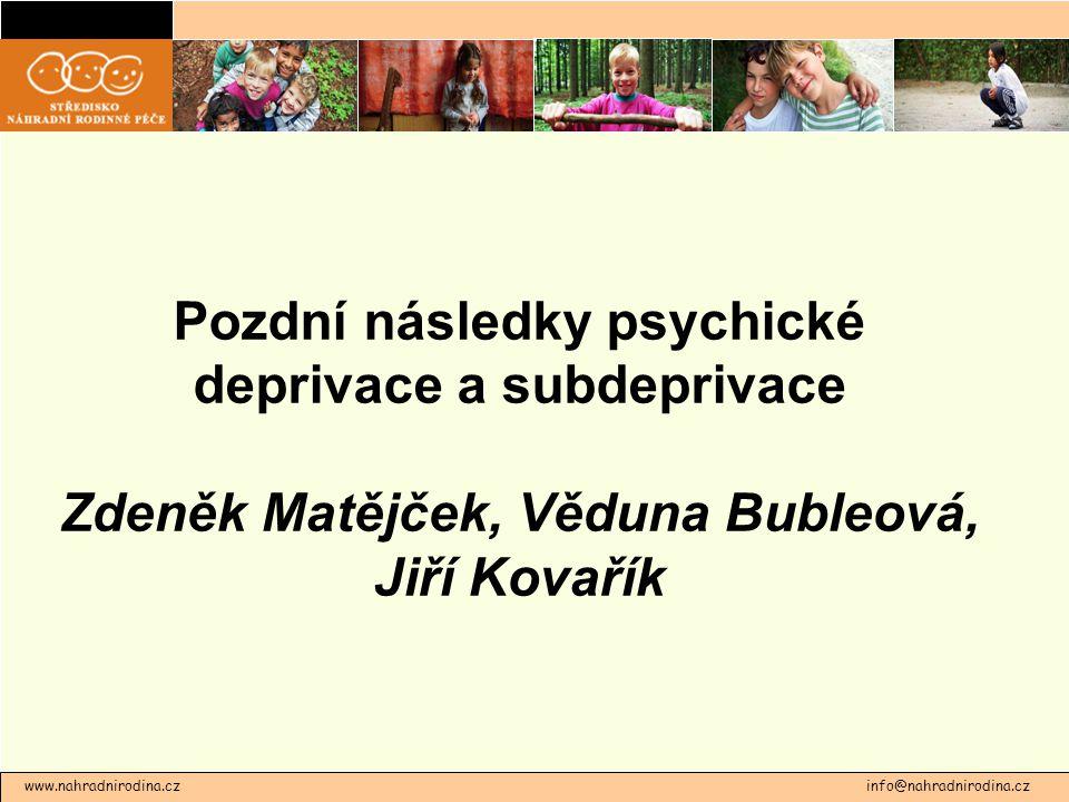 www.nahradnirodina.cz info@nahradnirodina.cz Pozdní následky psychické deprivace a subdeprivace Zdeněk Matějček, Věduna Bubleová, Jiří Kovařík