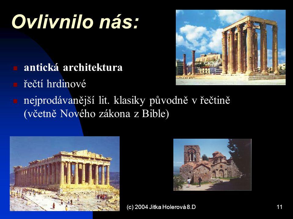(c) 2004 Jitka Holerová 8.D11 Ovlivnilo nás: antická architektura řečtí hrdinové nejprodávanější lit. klasiky původně v řečtině (včetně Nového zákona