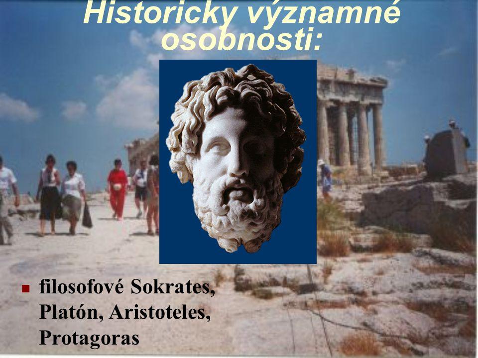 Historicky významné osobnosti: filosofové Sokrates, Platón, Aristoteles, Protagoras