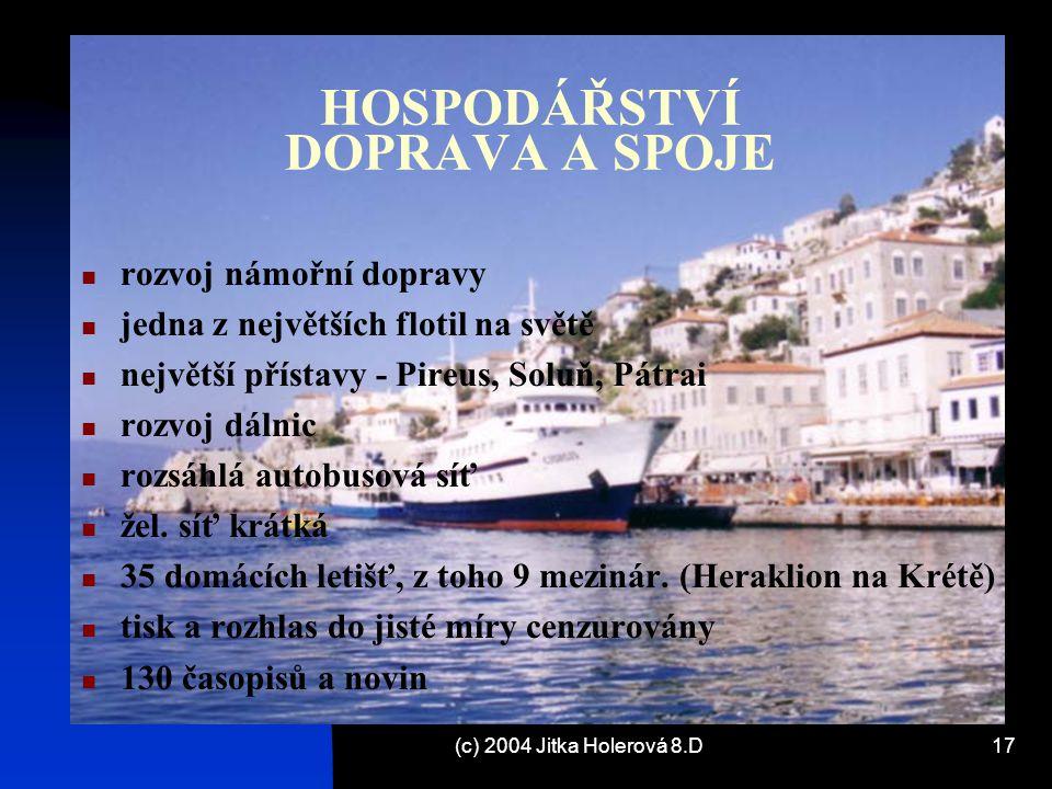 (c) 2004 Jitka Holerová 8.D17 HOSPODÁŘSTVÍ DOPRAVA A SPOJE rozvoj námořní dopravy jedna z největších flotil na světě největší přístavy - Pireus, Soluň