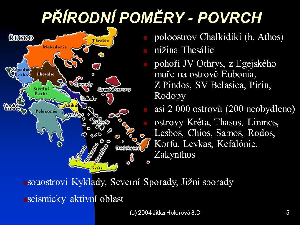 (c) 2004 Jitka Holerová 8.D5 PŘÍRODNÍ POMĚRY - POVRCH poloostrov Chalkidiki (h. Athos) nížina Thesálie pohoří JV Othrys, z Egejského moře na ostrově E