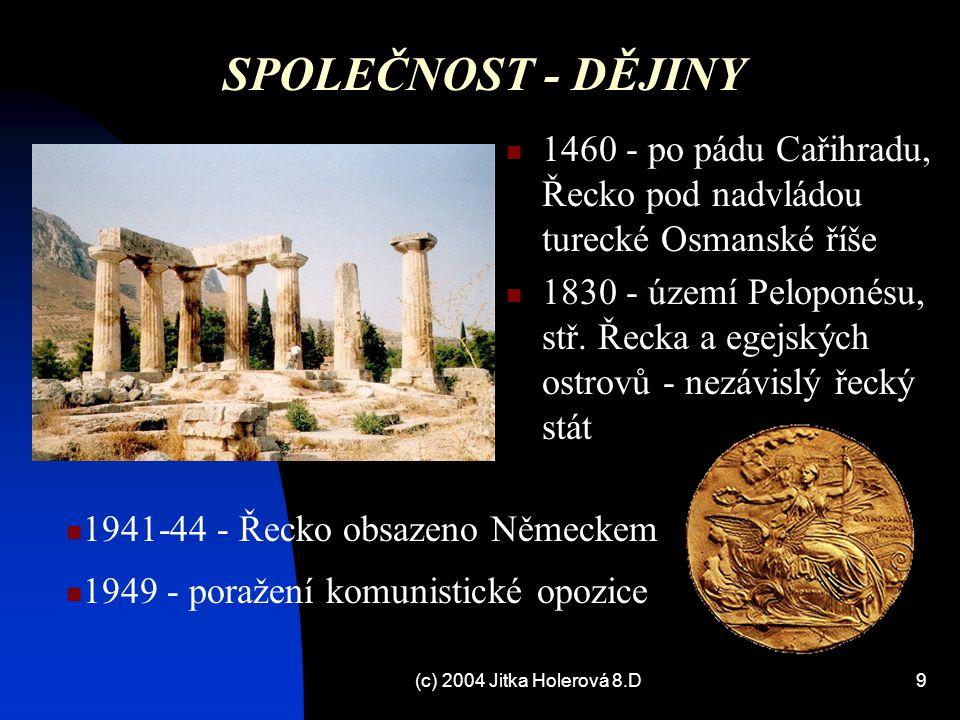 (c) 2004 Jitka Holerová 8.D9 SPOLEČNOST - DĚJINY 1460 - po pádu Cařihradu, Řecko pod nadvládou turecké Osmanské říše 1830 - území Peloponésu, stř. Řec