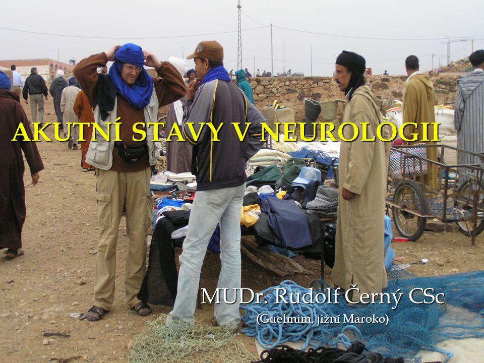 AKUTNÍ STAVY V NEUROLOGII MUDr. Rudolf Černý CSc (Guelmim, jižní Maroko)