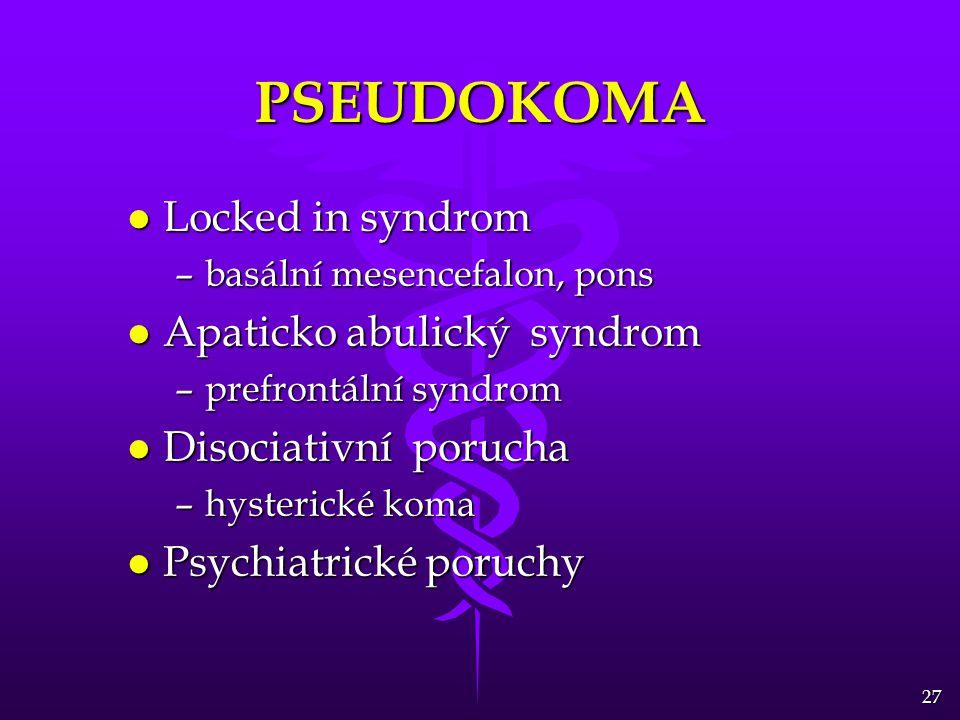 27 PSEUDOKOMA l Locked in syndrom –basální mesencefalon, pons l Apaticko abulický syndrom –prefrontální syndrom l Disociativní porucha –hysterické koma l Psychiatrické poruchy