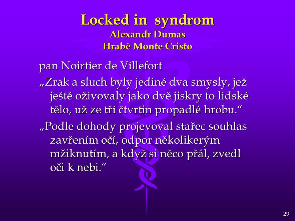 """29 Locked in syndrom Alexandr Dumas Hrabě Monte Cristo pan Noirtier de Villefort """"Zrak a sluch byly jediné dva smysly, jež ještě oživovaly jako dvě ji"""