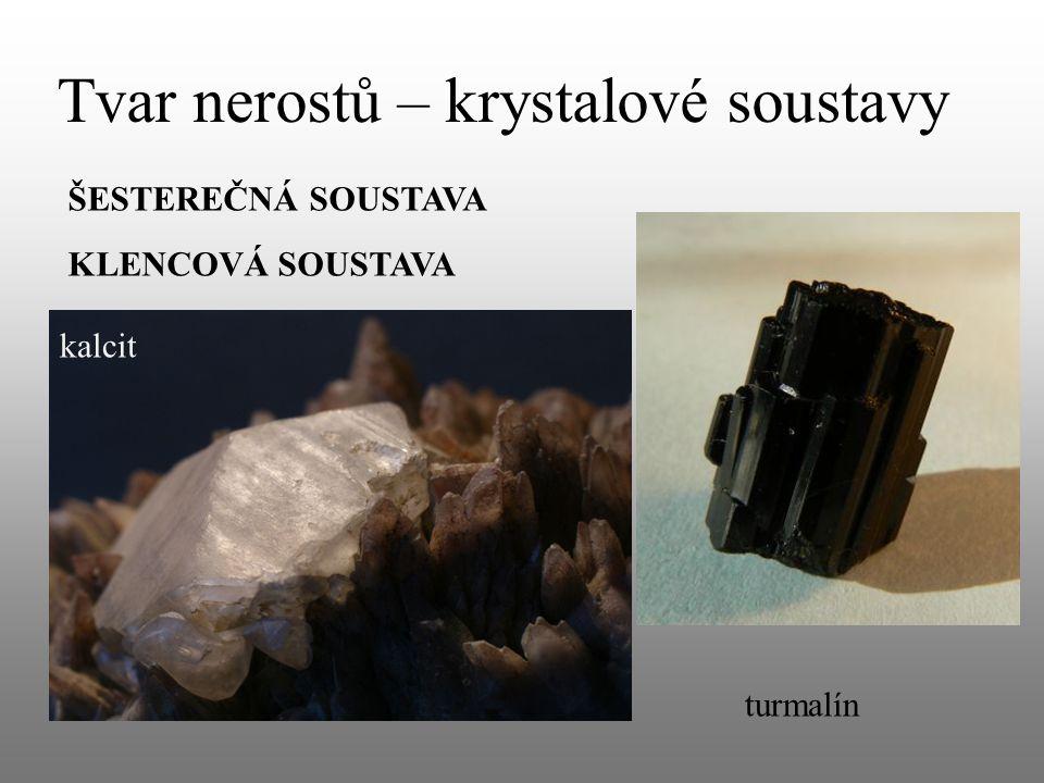 Tvar nerostů – krystalové soustavy ŠESTEREČNÁ SOUSTAVA kalcit KLENCOVÁ SOUSTAVA turmalín