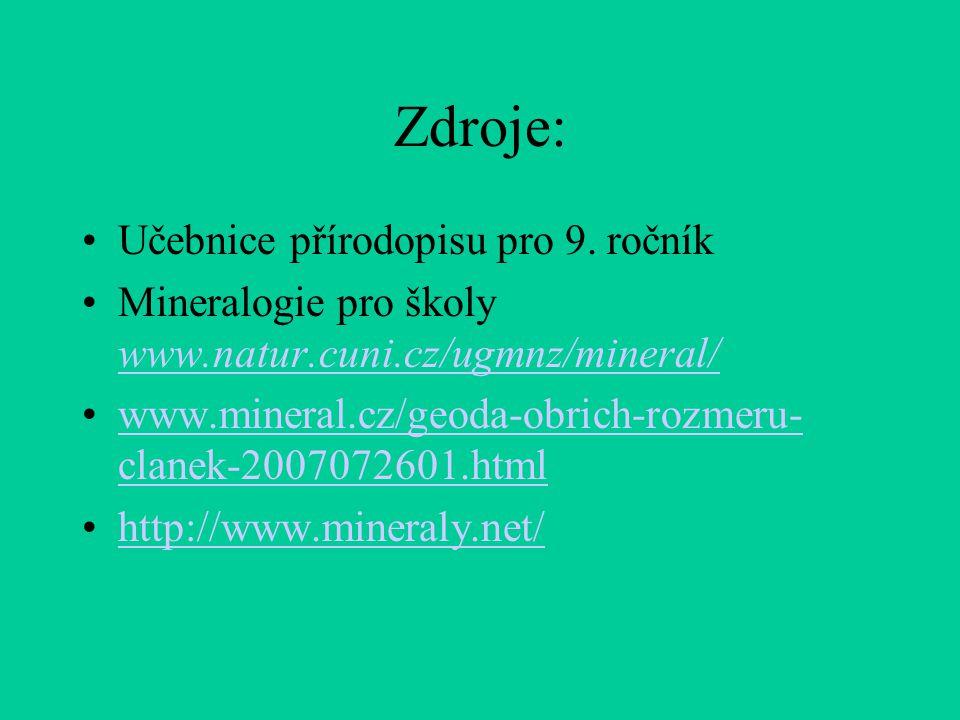 Zdroje: Učebnice přírodopisu pro 9. ročník Mineralogie pro školy www.natur.cuni.cz/ugmnz/mineral/ www.natur.cuni.cz/ugmnz/mineral/ www.mineral.cz/geod