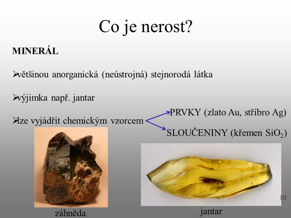 Co je nerost? MINERÁL  většinou anorganická (neústrojná) stejnorodá látka  výjimka např. jantar  lze vyjádřit chemickým vzorcem PRVKY (zlato Au, st