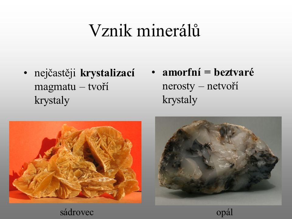Vznik minerálů nejčastěji krystalizací magmatu – tvoří krystaly amorfní = beztvaré nerosty – netvoří krystaly sádrovecopál
