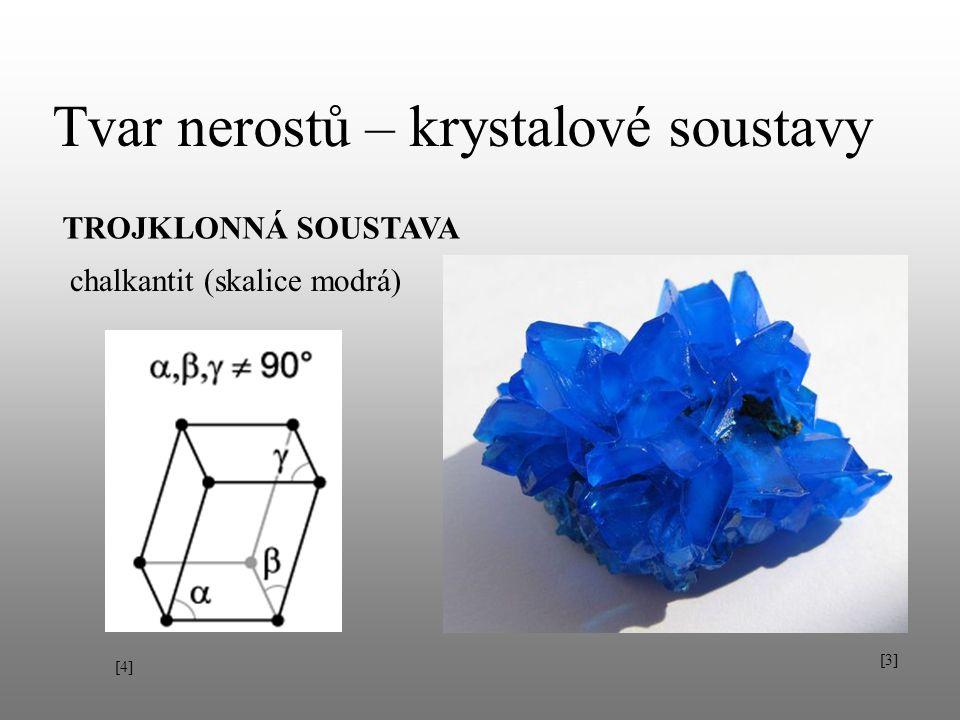 Tvar nerostů – krystalové soustavy TROJKLONNÁ SOUSTAVA chalkantit (skalice modrá) [3] [4][4]
