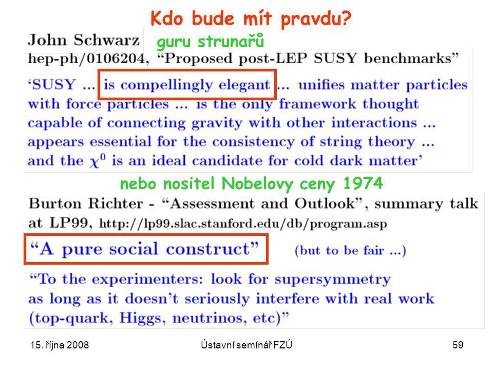 15. října 2008Ústavní semínář FZÚ59 Kdo bude mít pravdu? nebo nositel Nobelovy ceny 1974 guru strunařů
