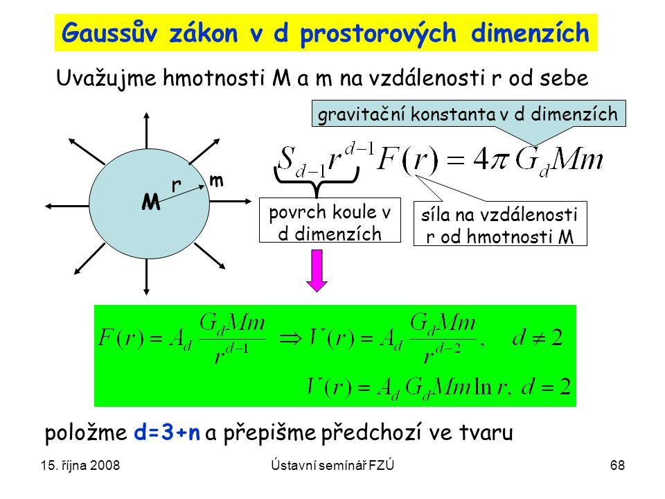 15. října 2008Ústavní semínář FZÚ68 Gaussův zákon v d prostorových dimenzích Uvažujme hmotnosti M a m na vzdálenosti r od sebe položme d=3+n a přepišm