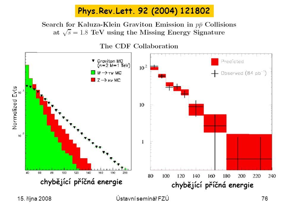 15. října 2008Ústavní semínář FZÚ76 chybějící příčná energie Phys.Rev.Lett. 92 (2004) 121802