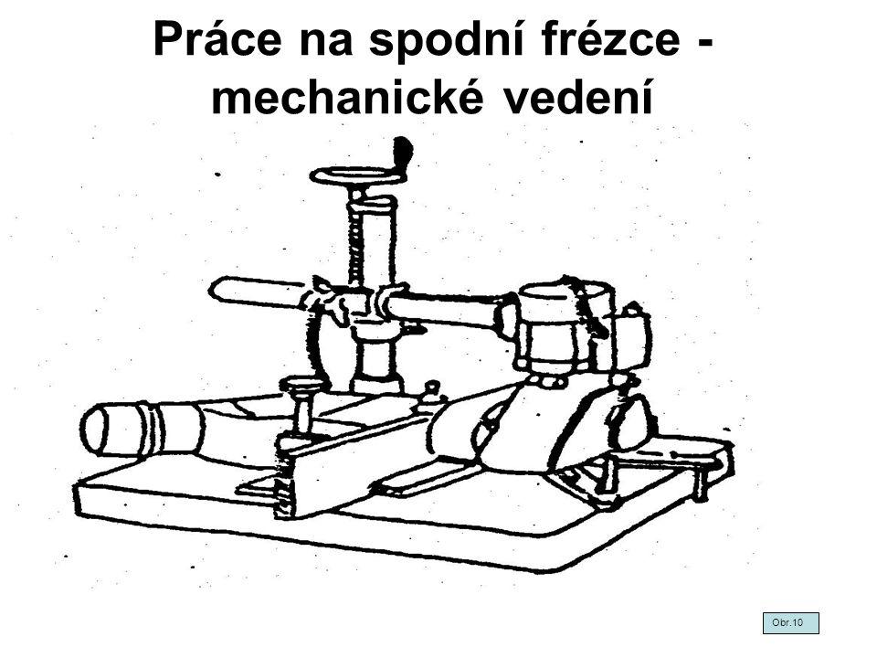 Práce na spodní frézce - mechanické vedení Obr.10