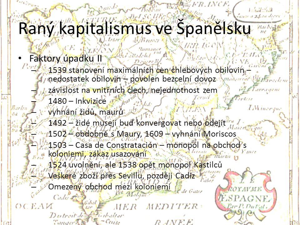 Raný kapitalismus ve Španělsku Faktory úpadku II – 1539 stanovení maximálních cen chlebových obilovin – nedostatek obilovin – povolen bezcelní dovoz –