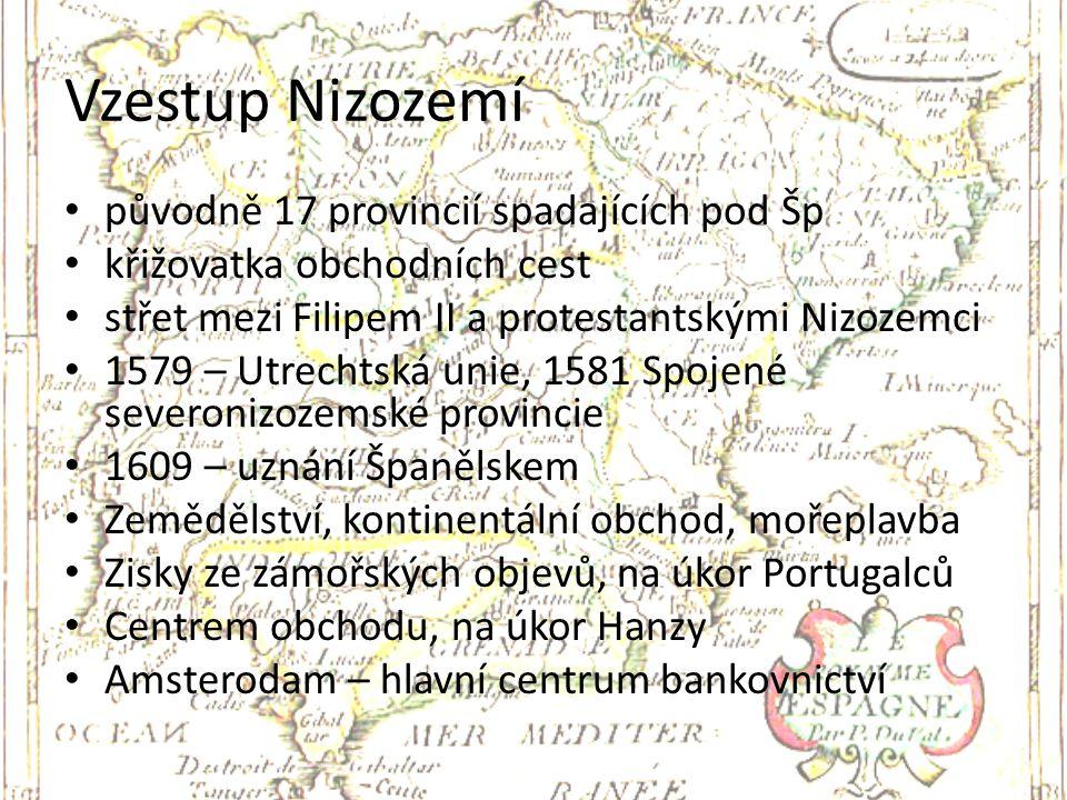 Vzestup Nizozemí původně 17 provincií spadajících pod Šp křižovatka obchodních cest střet mezi Filipem II a protestantskými Nizozemci 1579 – Utrechtsk