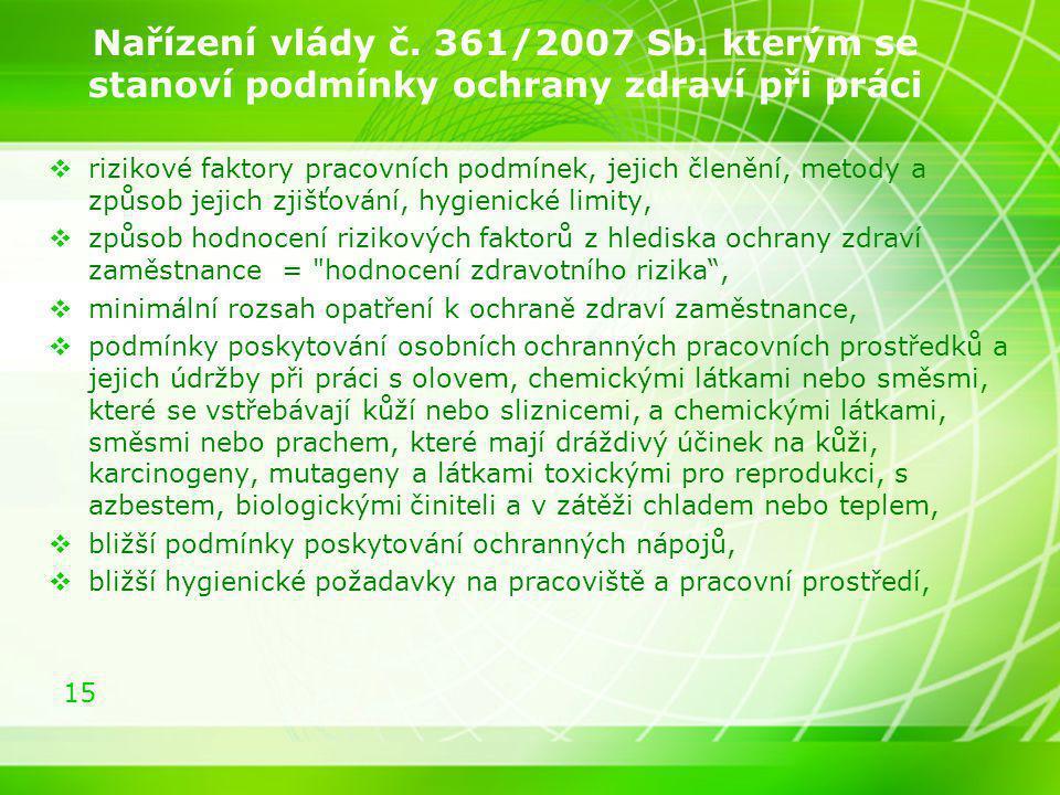 15 Nařízení vlády č. 361/2007 Sb. kterým se stanoví podmínky ochrany zdraví při práci  rizikové faktory pracovních podmínek, jejich členění, metody a